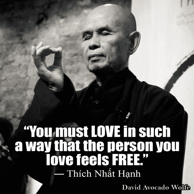 """You must love in such a way that the person you love feels free."" ― Thich Nhat Hanh [750×750]"