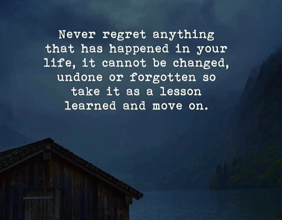 [Image] Never regret anything that happened in your life. Take it as a lesson learned, and move on.