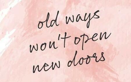"[Image] ""Old ways won't open new doors."""