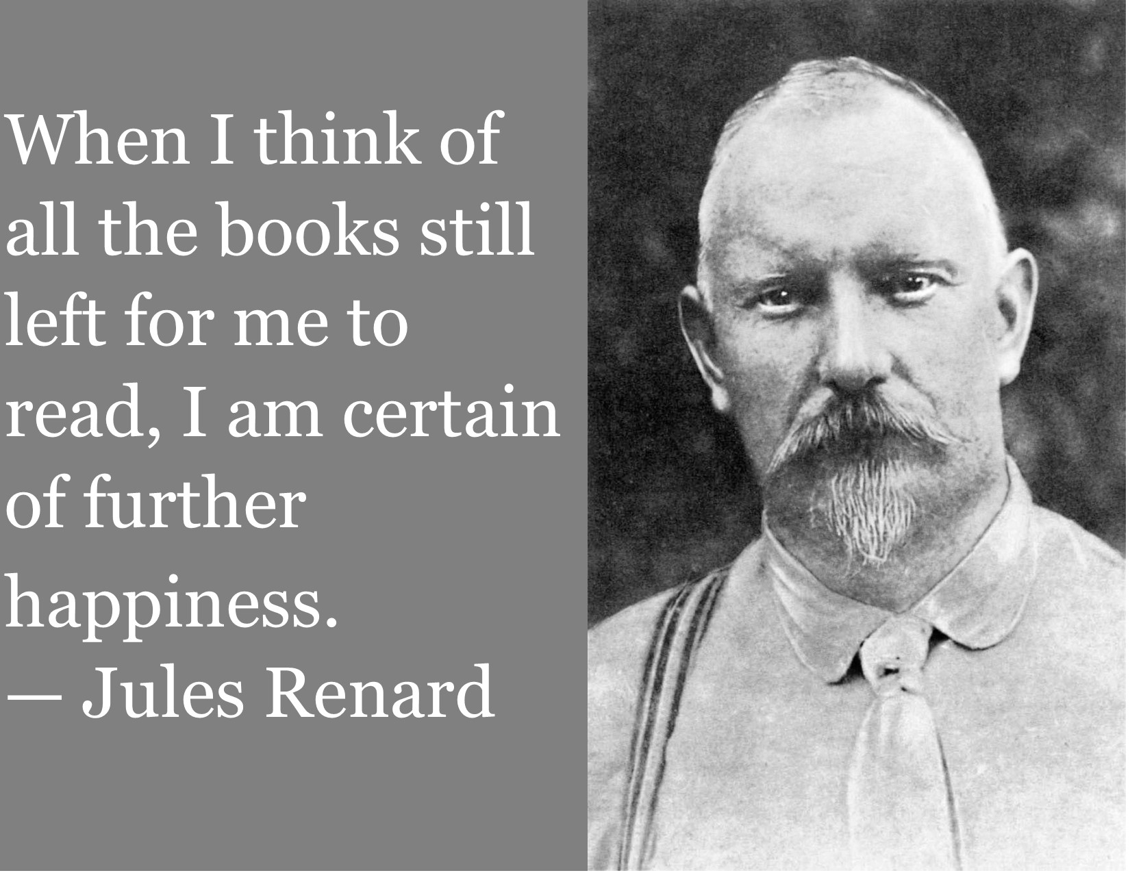 """When I think of all the books still left for me to read, I am certain of further happiness."" ~Jules Renard [1650×1275]"