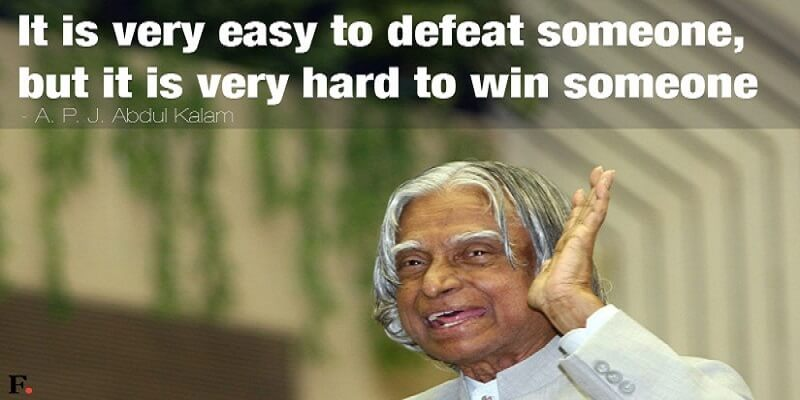 """It is very easy to defeat someone, but it is very hard to win someone."" – A.P.J Abdul Kalam [800 x 400]"