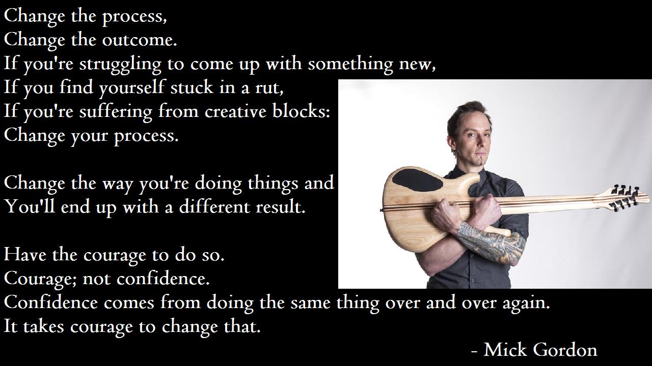 """""""Change the process, change the outcome."""" – Mick Gordon [1280×720]"""
