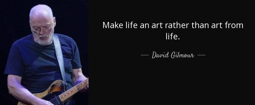 """Make life an art rather than art from life"" – David Gilmour(The Guitar God) [833 X 344]"