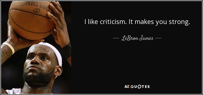 I like criticism. It makes you strong by LeBron James (850 x 400 )