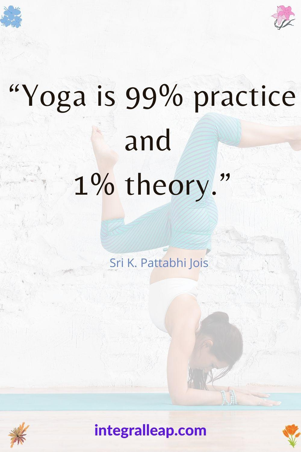 """Yoga is 99% practice and 1% theory."" Sri K. Pattabhi Jois [1000×1500]"