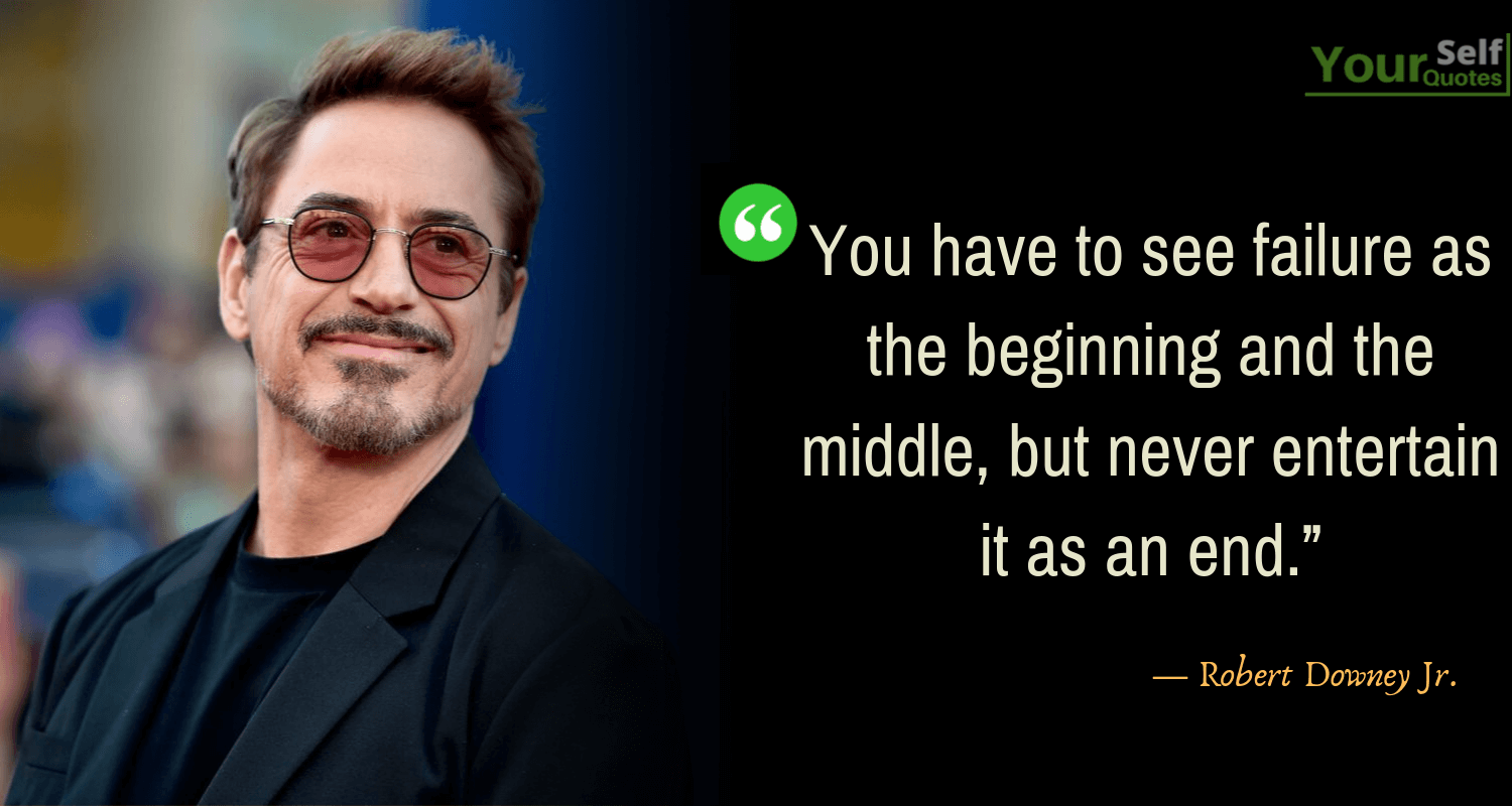 """You have to see failure as the beginning and the middle, but never entertain it as an end"" – Robert Downey Jr. [1500×800]"