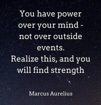 "[Image] ""You have power over your mind – not over outside events. Realize this, and you will find strength."" ~ Marcus Aurelius"