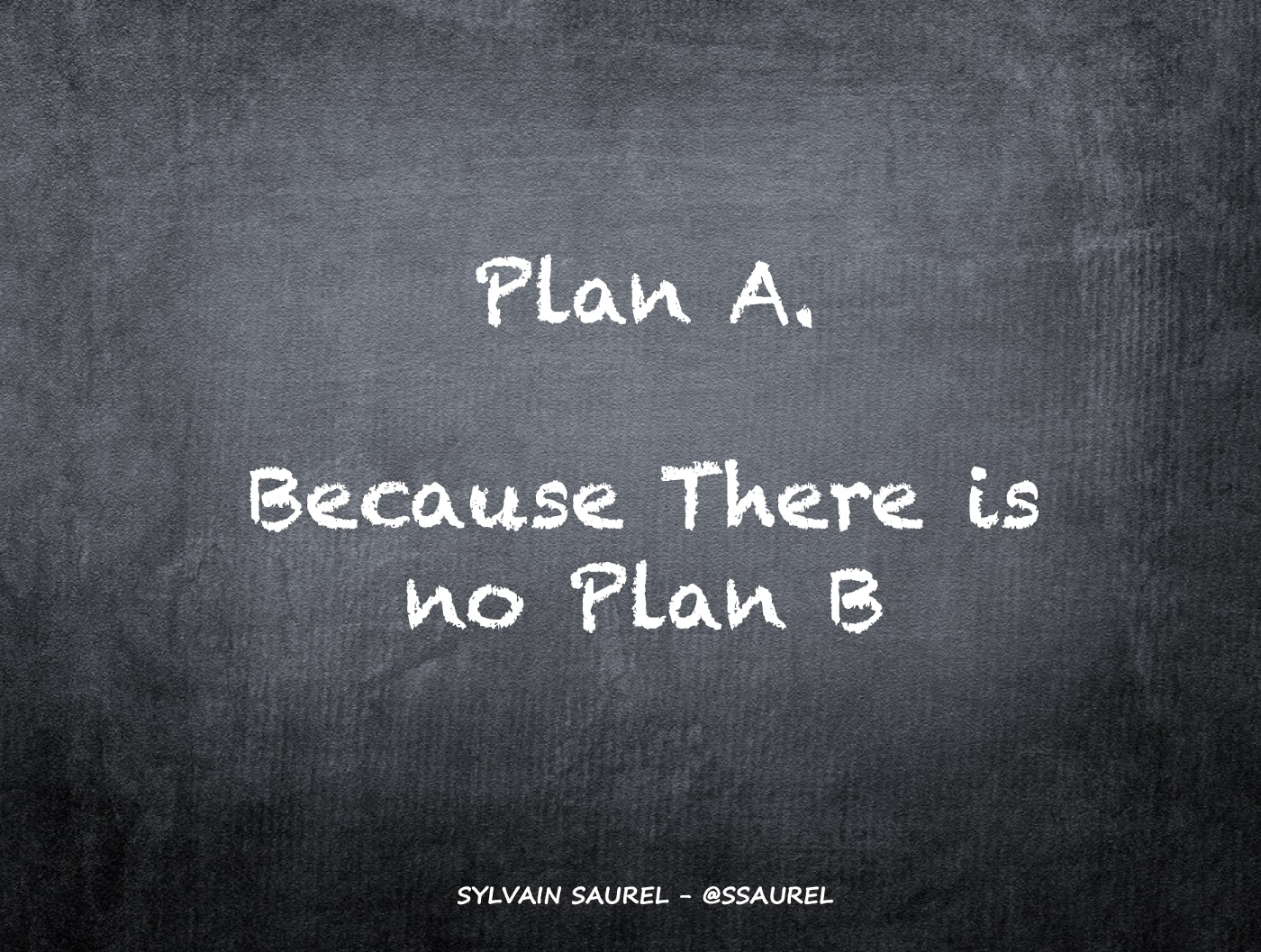 [Image] Plan A. Because There is no Plan B.
