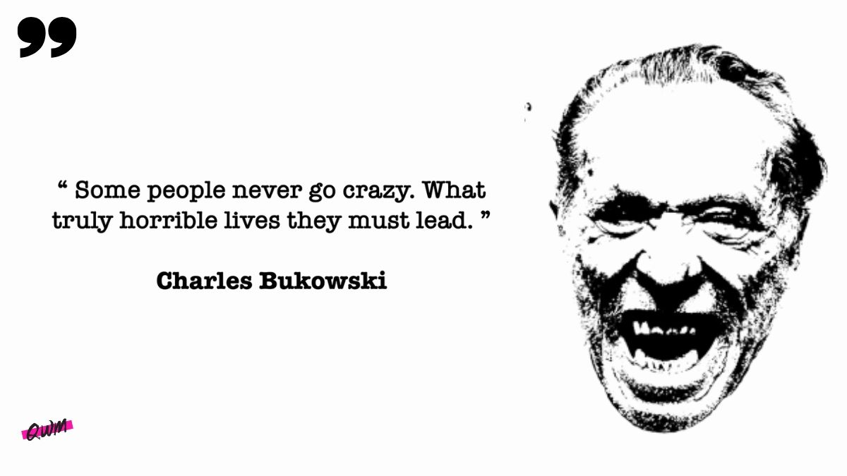 """Some people never go crazy. What truly horrible lives they must lead"" – Charles Bukowski (1200*675)"