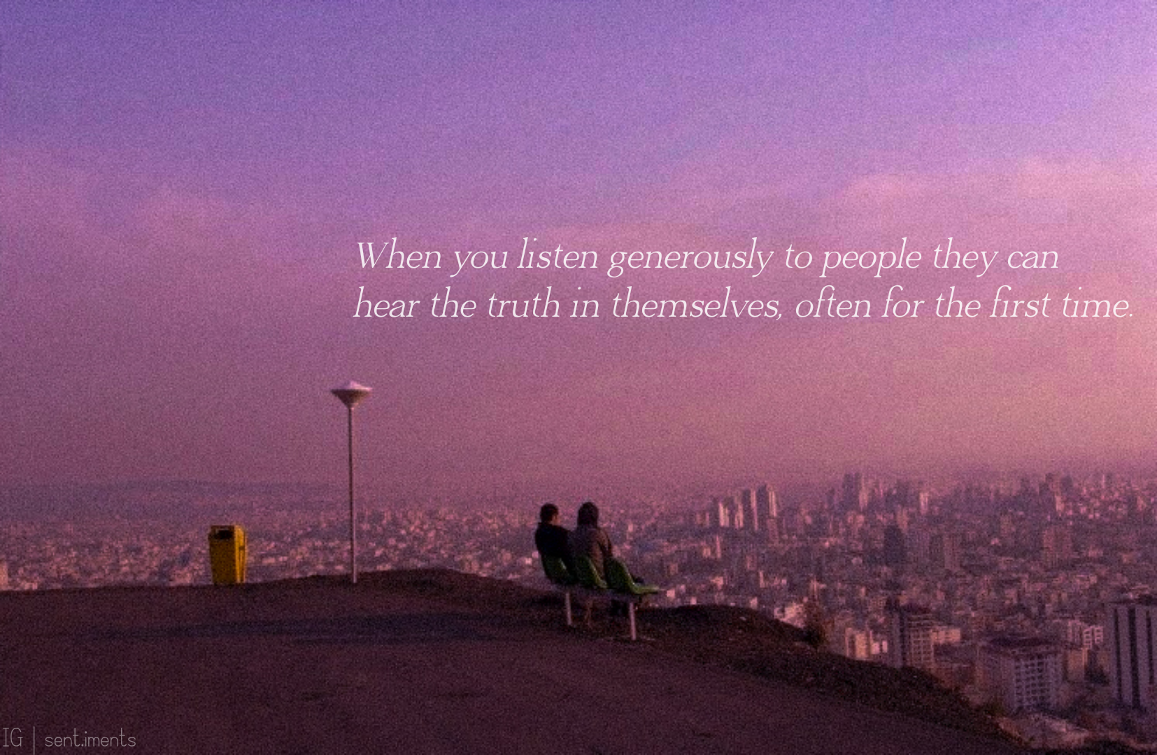 """When you listen generously to people they can hear the truth in themselves, often for the first time."" by Rachel Naomi Remen [1654 X 1080]"
