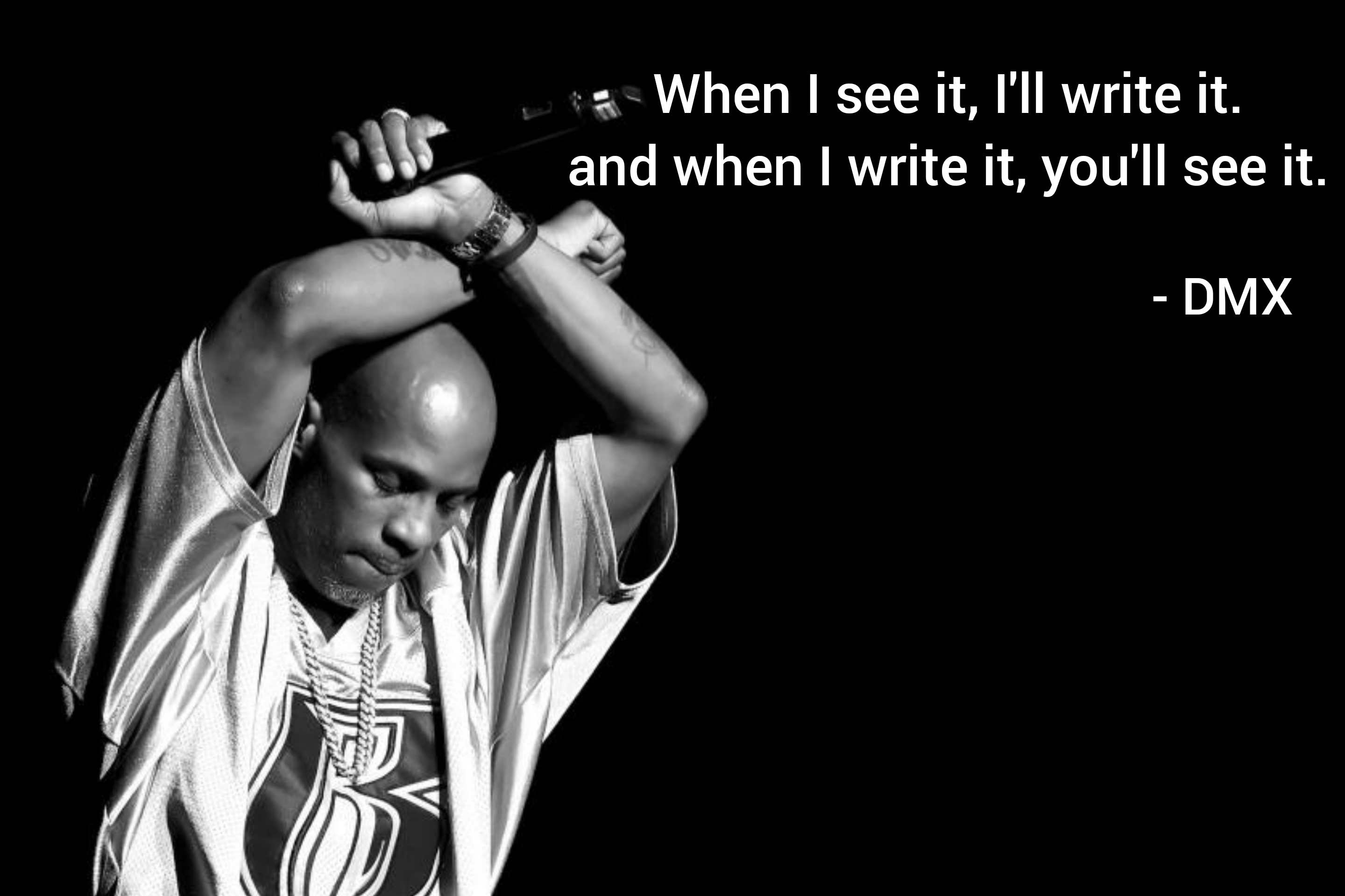 """[OC] """"When I see it I'll write it. and when I write it, you'll see it"""". -DMX [840×560]"""