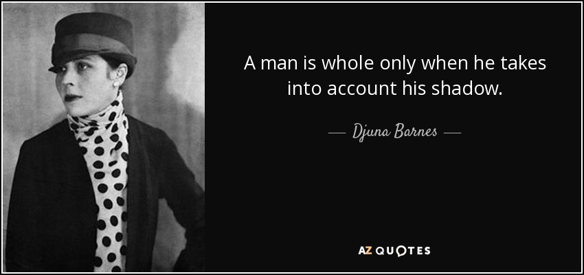 """A man is whole only when he takes into account his shadow."" – Djuna Barnes [850×400]"