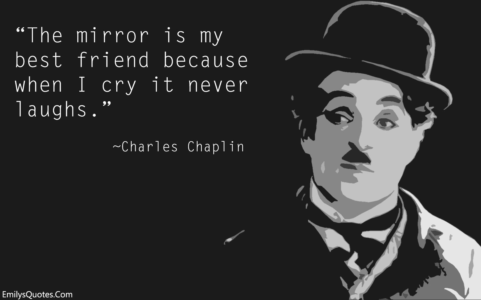 """The mirror is my best friend because when I cry it never laughs""- Charlie Chaplin[1680×1050]"