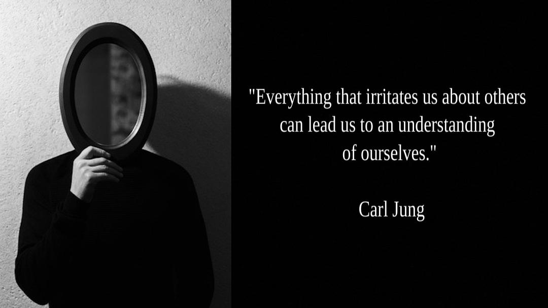 """""""Everything that irritates us about others can lead us to an understanding of ourselves."""" – Carl Jung [1080×607]"""