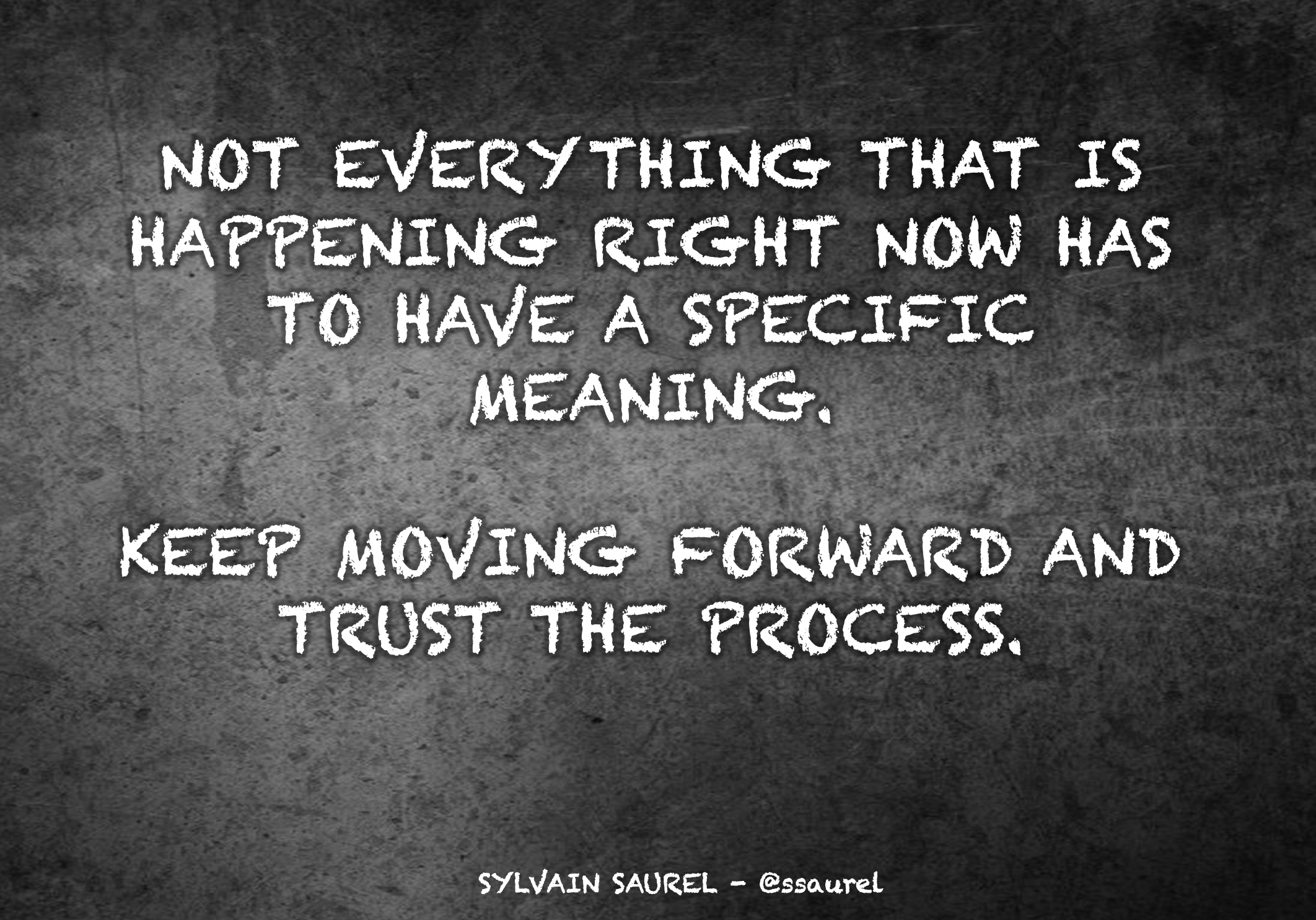 [Image] Not everything that is happening right now has to have a specific meaning. Keep moving forward and trust the process.