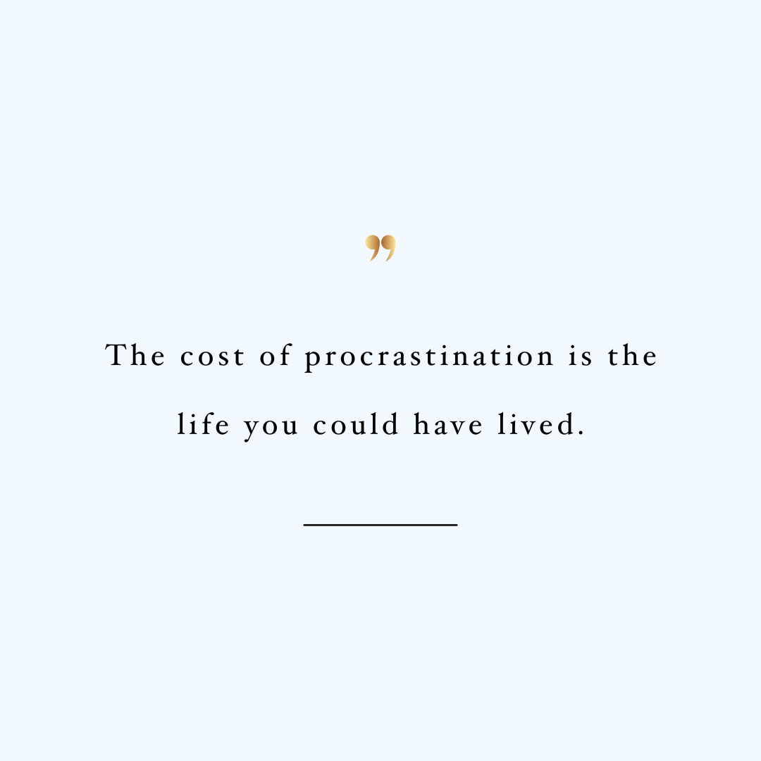 [Image] The cost of procrastination is the life you could have lived.