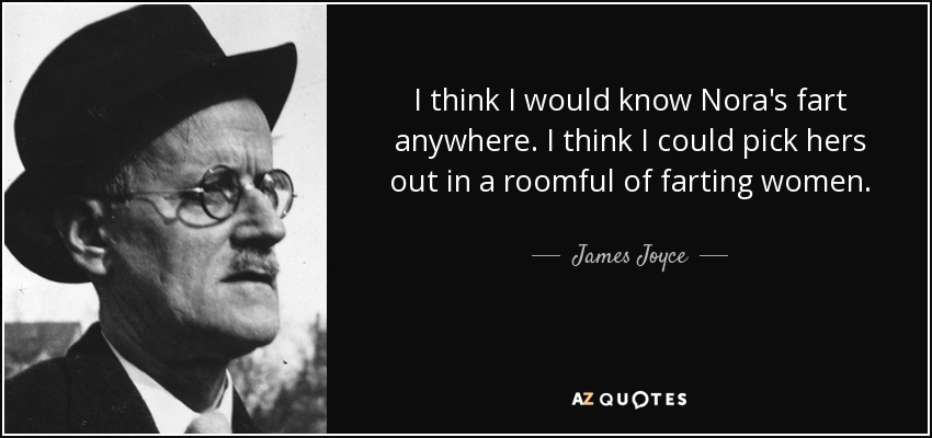 """I think I would know Nora's fart anywhere. I think I could pick hers out in a roomful of farting women."" – James Joyce [850×400]"