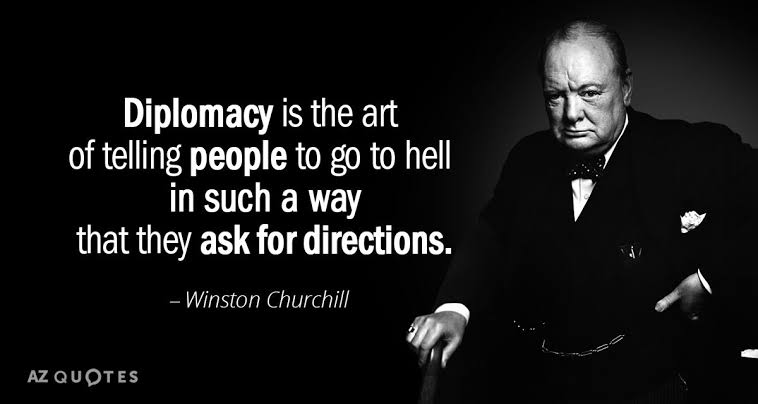 Diplomacy is the art of telling people to go to hell in such a way that they ask for directions. ~Winston Churchill [758X404]