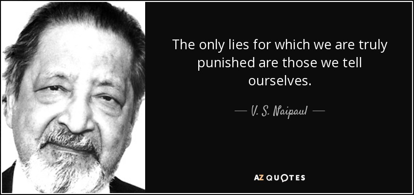 """The only lies for which we are truly punished are those we tell ourselves."" ― V. S. Naipaul, In a Free State [850×400]"
