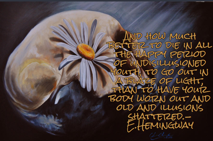 """And how much better to die in all the happy period of undisillusioned youth, to go out in a blaze of light, than to have your body worn out and old and illusions shattered""-Ernest Hemingway[719×475]"