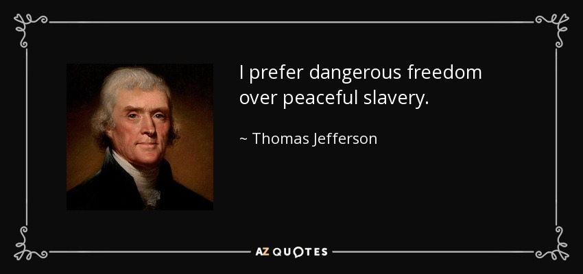 """I prefer dangerous freedom over peaceful slavery."" – Thomas Jefferson [850×400]"