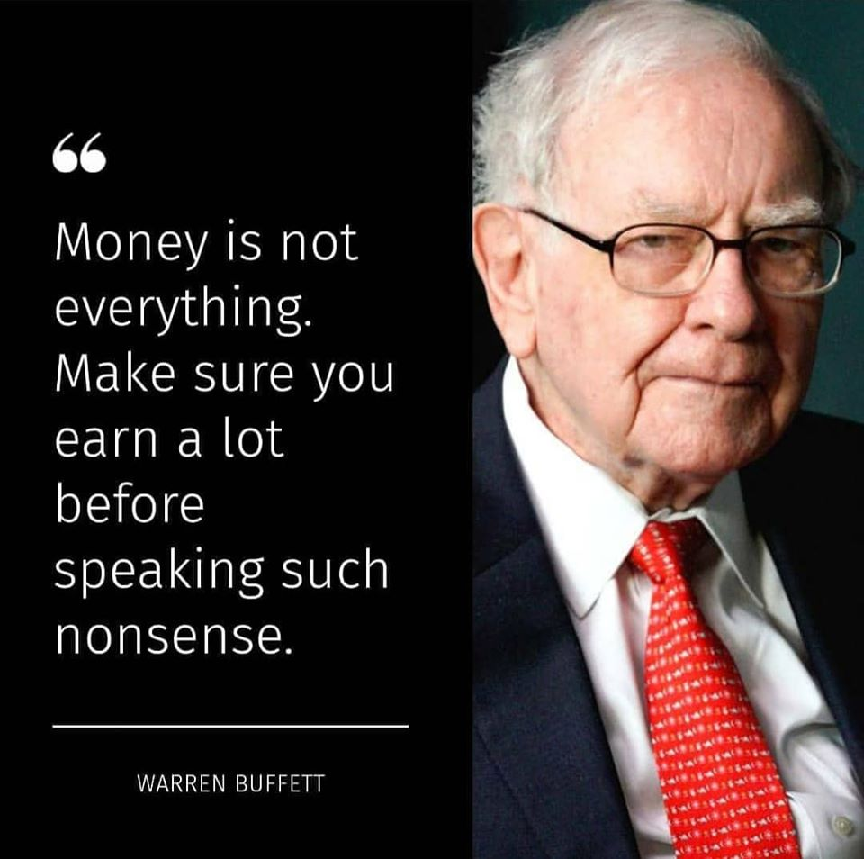 """Money is not everything. Make sure you earn a lot before speaking such nonsense."" -WARREN BUFFETT [960*954]"