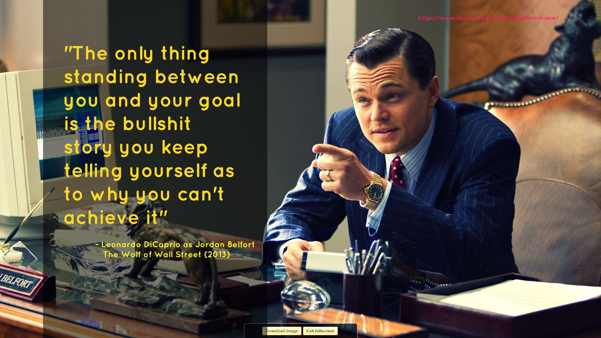""" The only thing standing between you and your goal is the bullshit story you keep telling yourself as to why you can't achieve it "" – Leonardo DiCaprio [1920×1080]"