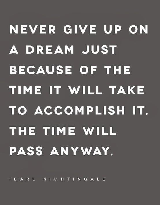 [Image] Never give up on a dream just because of the time it will take to accomplish it