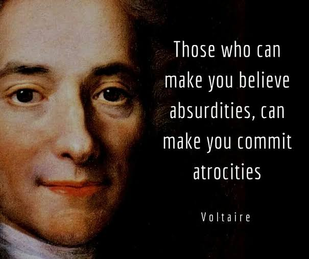 """Those who can make you believe absurdities, can make you commit atrocities."" ~Voltaire (605*507)"
