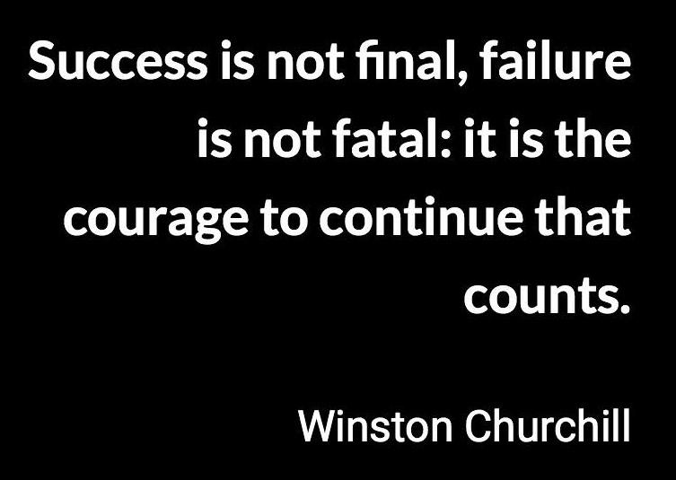 "[Image] ""Success is not final, failure is not fatal: it is the courage to continue that counts."" ~ Winston Churchill"