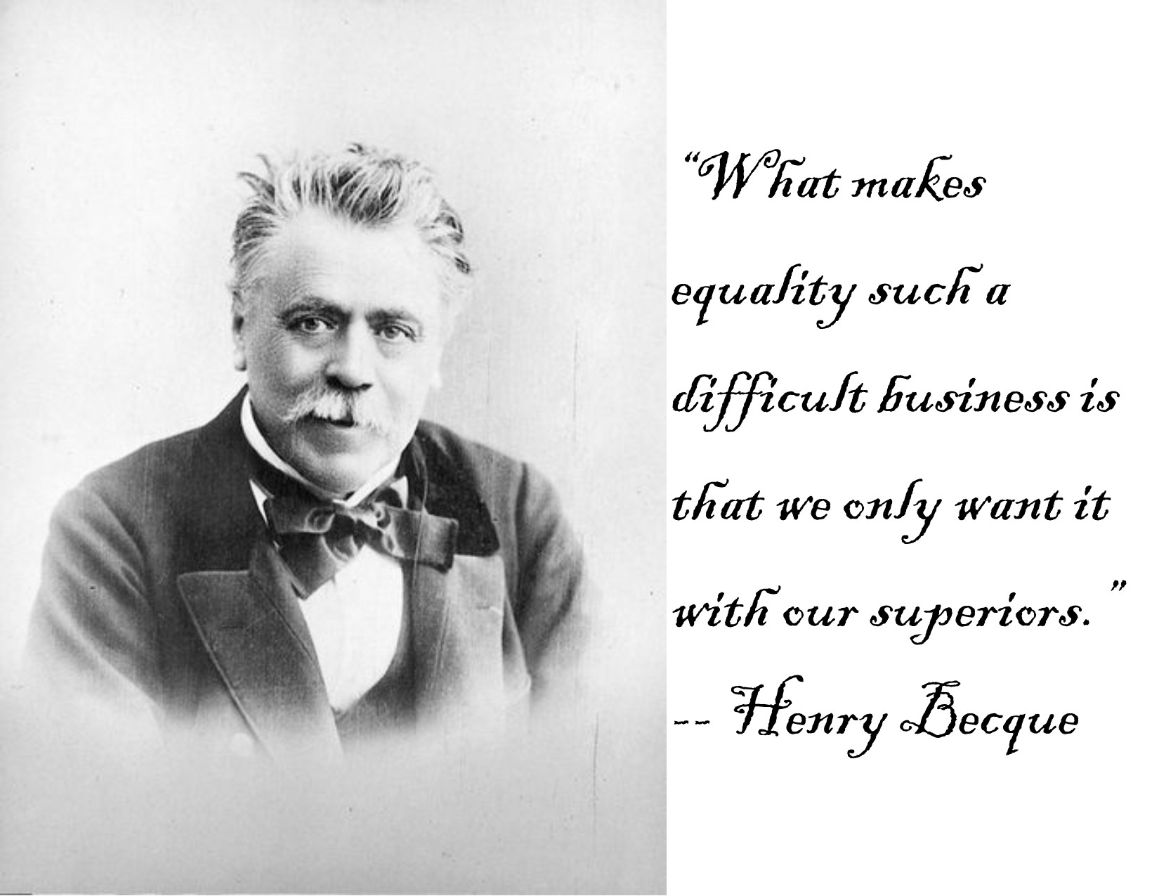 """What makes equality such a difficult business is that we only want it with our superiors."" — Henry Becque [1650×1275]"