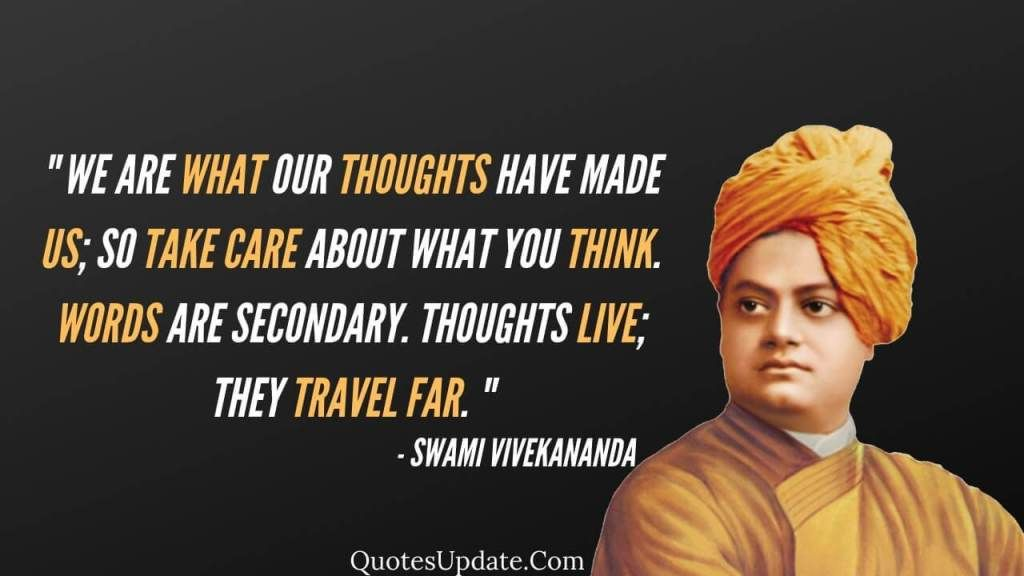 """We are what our thoughts have made us; so take care about what you think. Words are secondary. Thoughts live; they travel far."" – Swami Vivekananda [800×1000]"