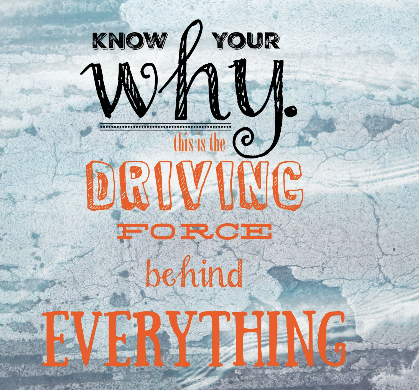 [Image] Know your why, because this is the driving force behind everything.