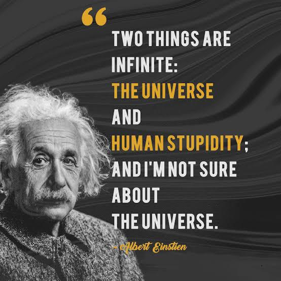 """ Two things are infinite: the universe and human stupidity; and I'm not sure about the universe "" – Albert Einstein [ 554×554 ]"