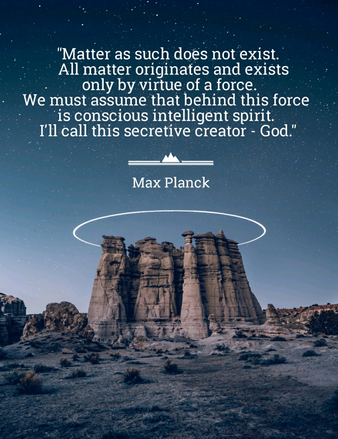"""Matter originates and exists only by virtue of a force wich I'll call God."" Max Planck [1080×1404]"