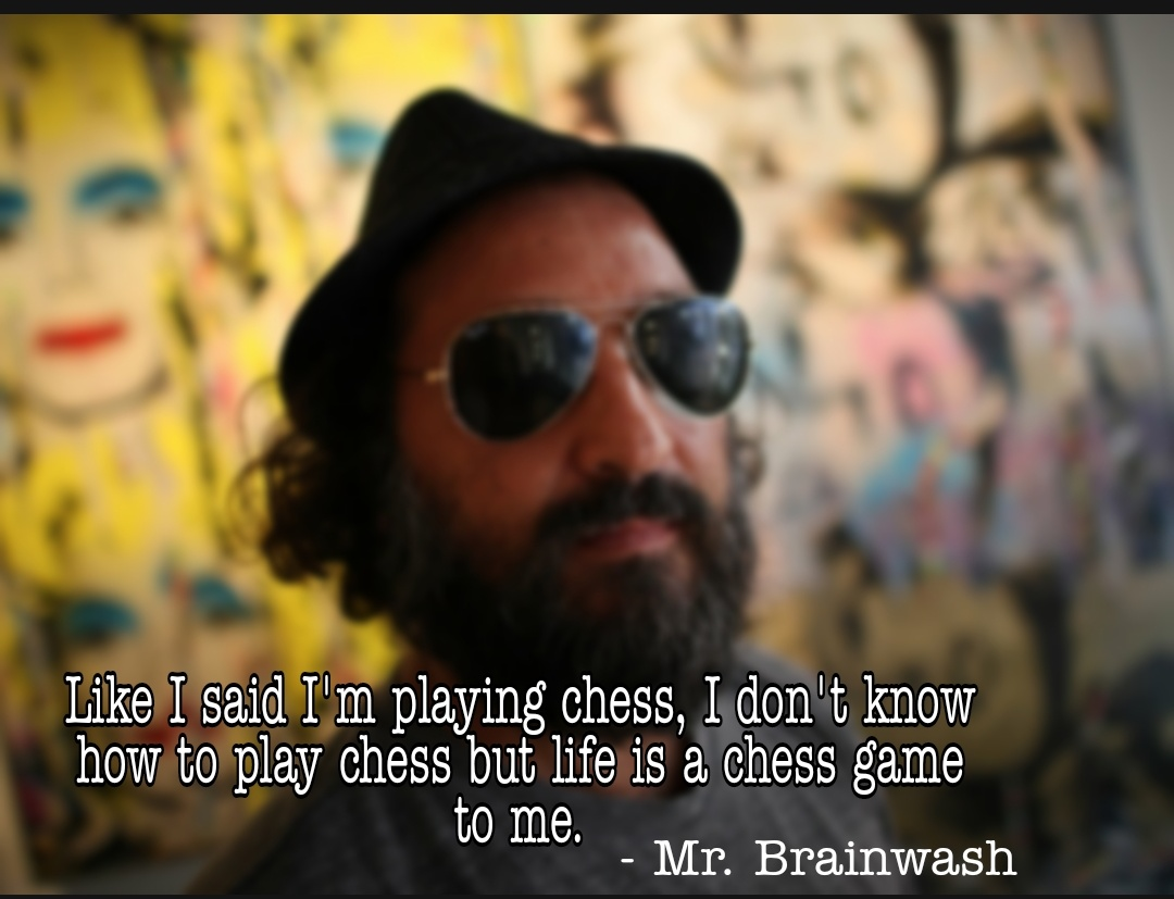 """Like I said I'm playing chess, I don't know how to play chess but life is a chess game to me"" – Mr. Brainwash [1080×827]"
