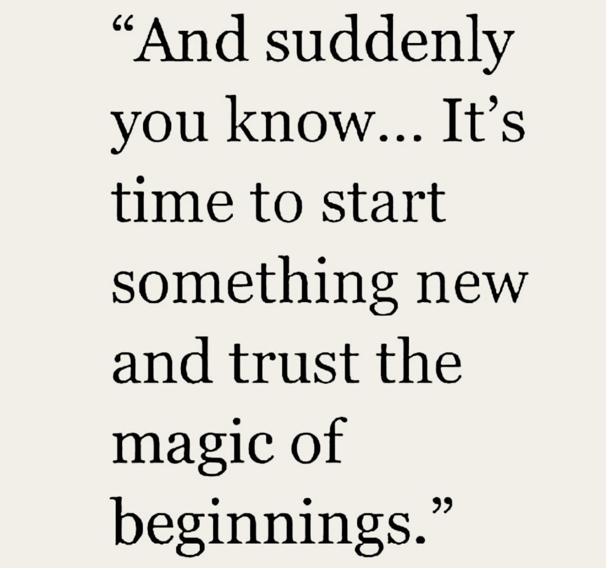 [Image] Trust the magic of new beginnings.