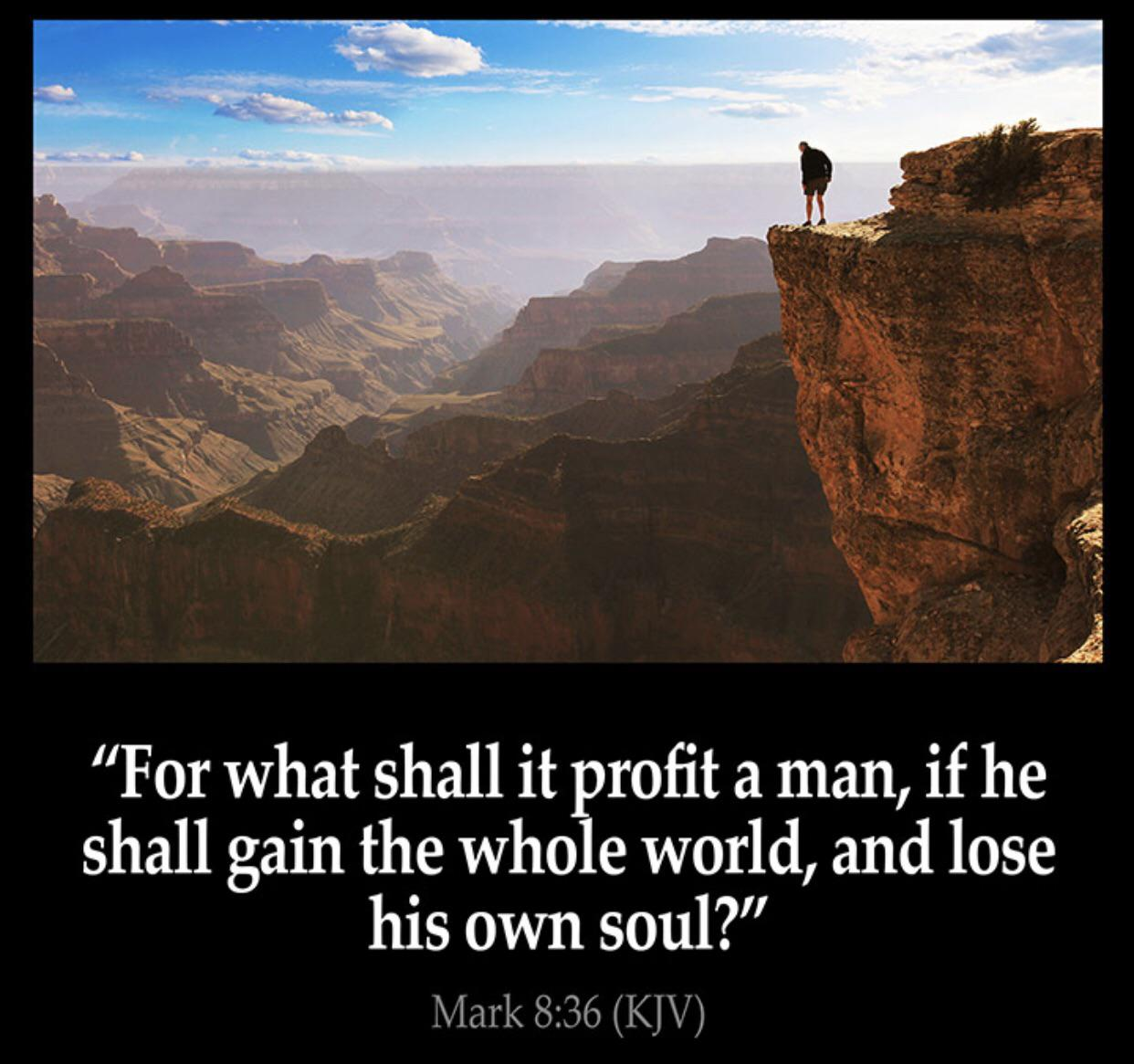 """For what shall it profit a man, if he shall gain the whole world, and lose his own soul?"" – Mark 8:36 [720 x 720]"