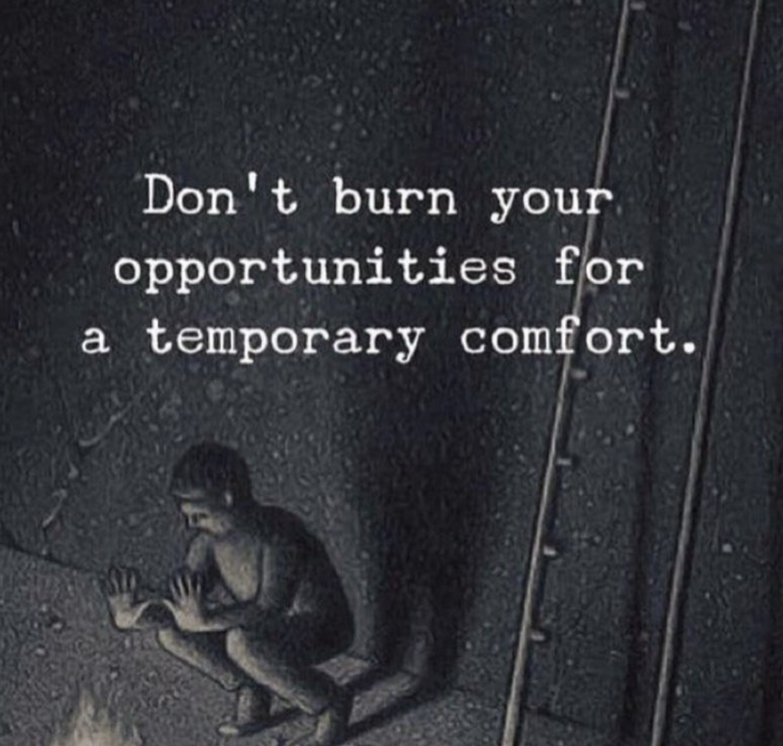 [Image] Don't burn your opportunities for temporary comfort.