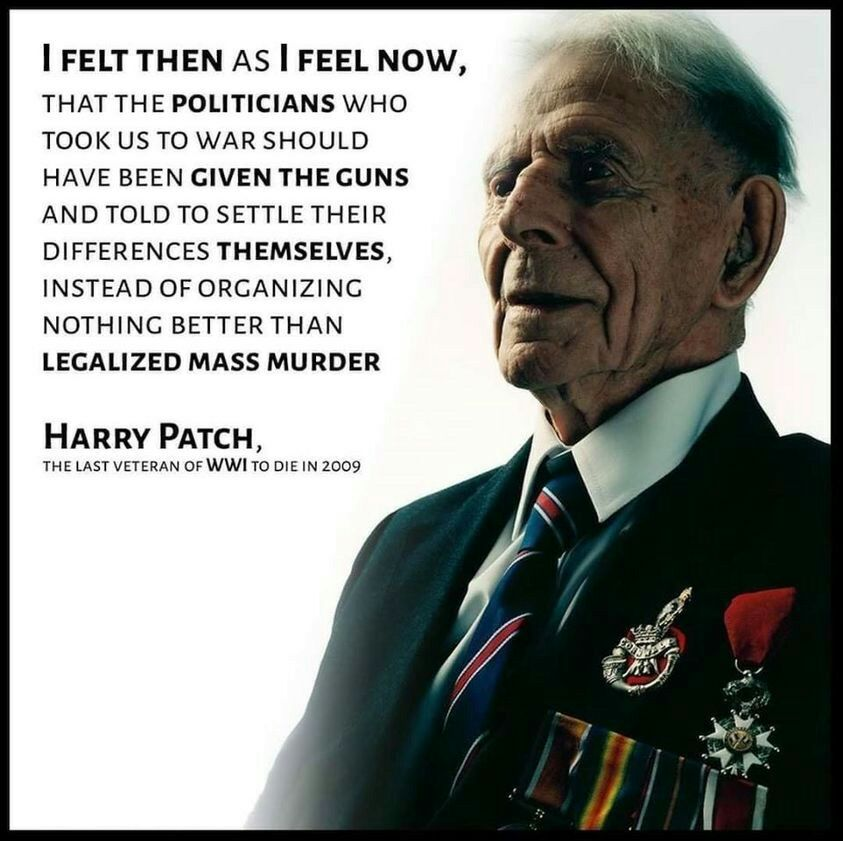 """I felt then as I fell now…That the politicians who took us to war should have been given the guns and told to settle their differences themselves, instead of organizing nothing better than legalized mass murder"" Harry patch. [980X980]"