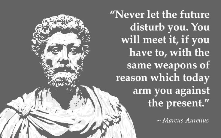 "[Image] ""Never let the future disturb you. You will meet it, if you have to, with the same weapons of reason which today arm you against the present."" – Marcus Aurelius"