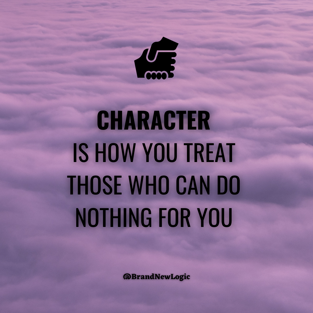"""""""Character is how you treat those who can do nothing for you"""" – Malcolm S. Forbes [1080×1080]"""