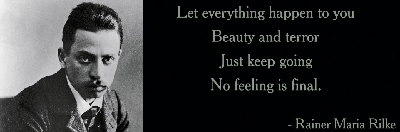 """Let everything happen to you…"" – Rainer Maria Rilke (1361×449)"