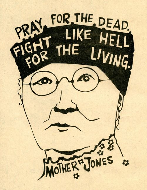 """Pray for the dead, fight like hell for the living."" – Mary G. Harris Jones [500×647]"