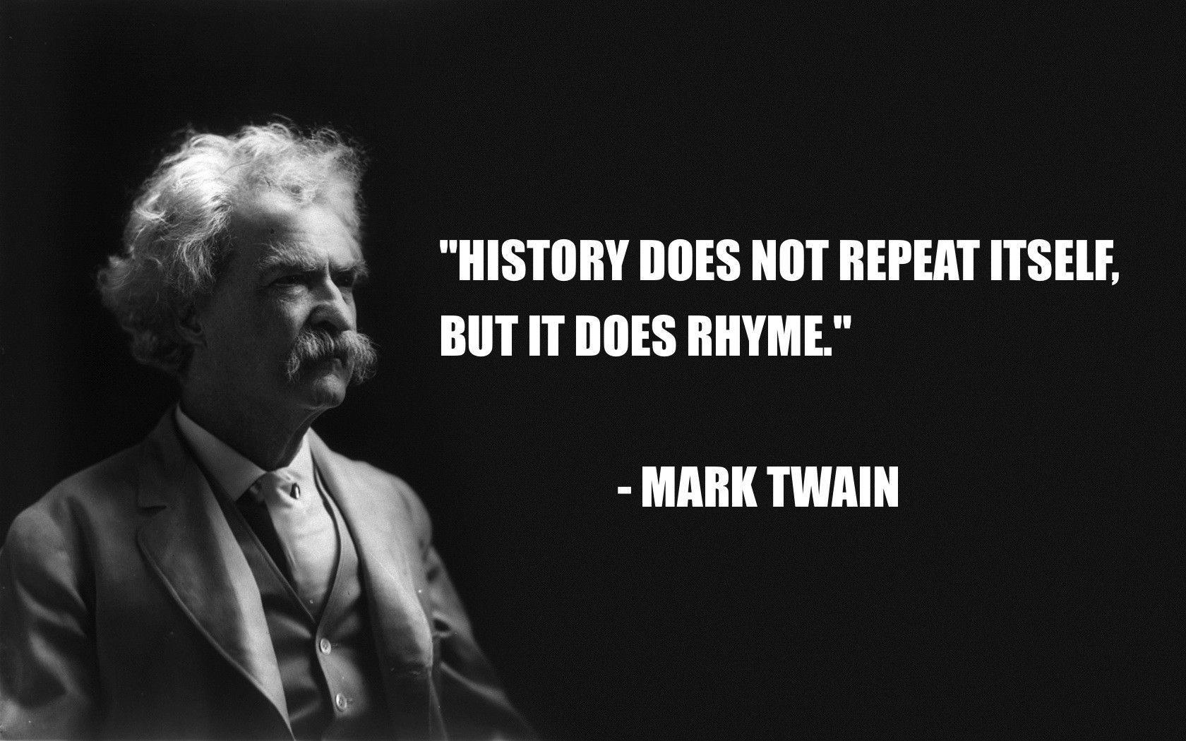 """"""" History does not repeat itself, but it does rhyme."""" Mark Twain [1080×280"""