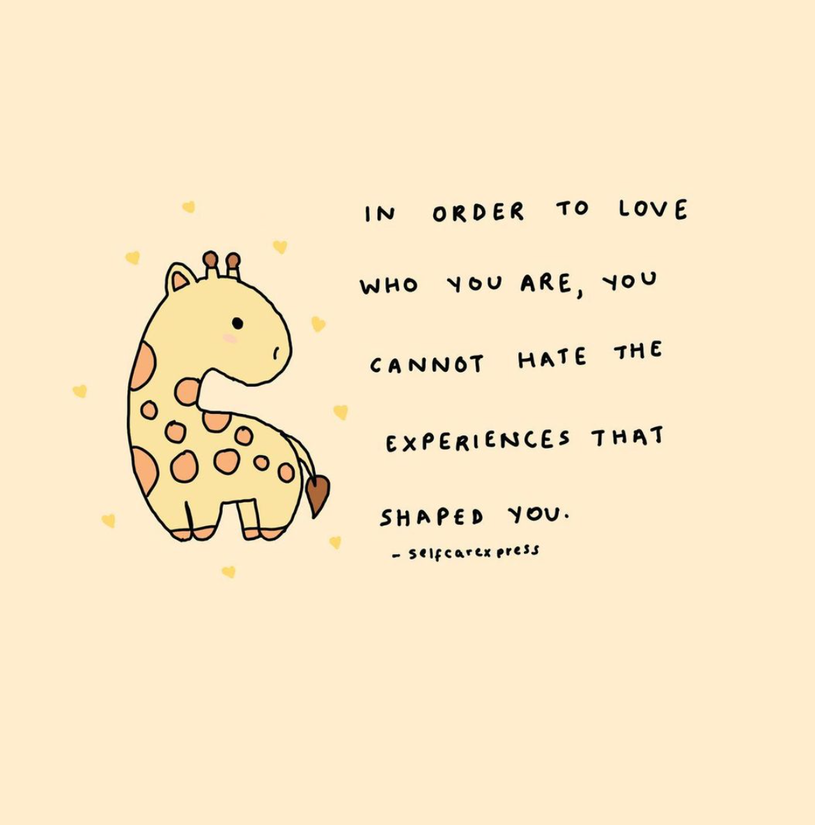 [Image] In order to love who you are, you cannot hate the experiences that shaped you.