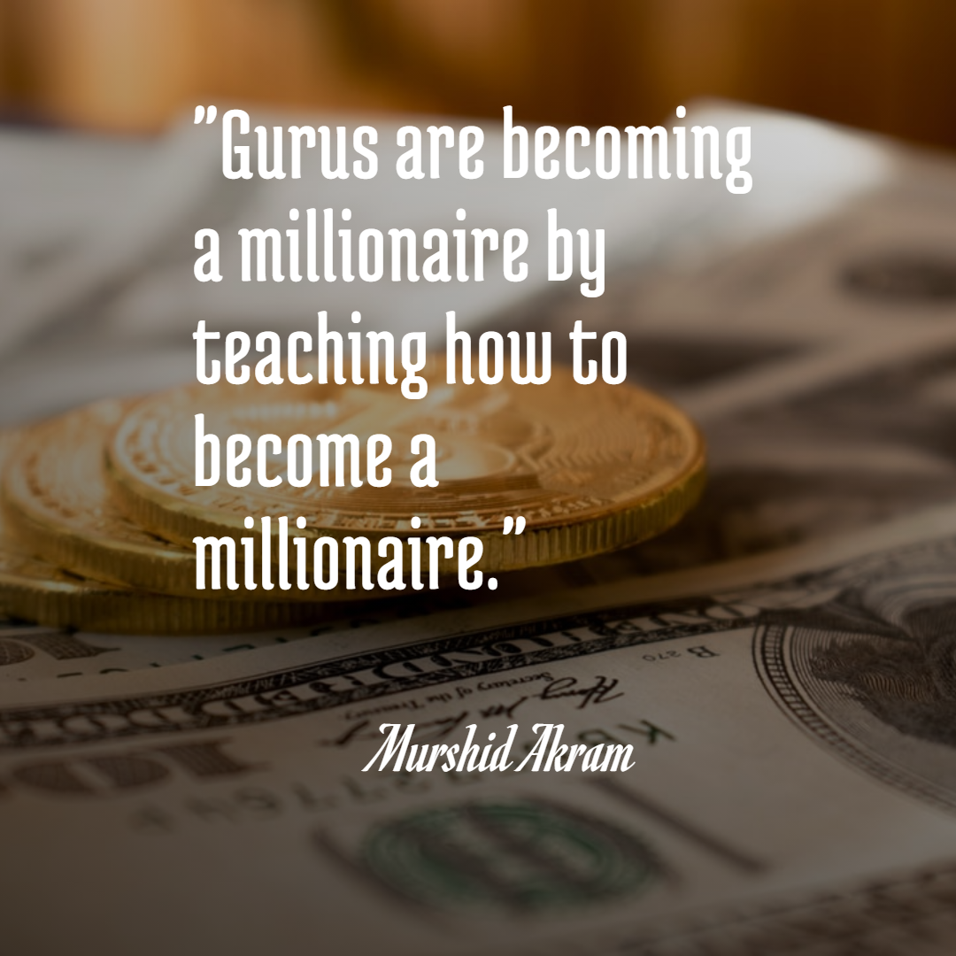 """Gurus are becoming a millionaire by teaching how to become a millionaire."" – Murshid Akram (1080 x 1080)"