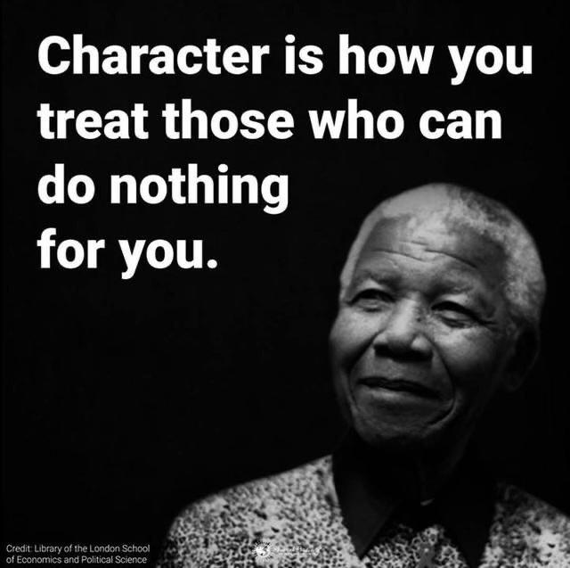 Character is how you treat those who can do nothing for you. -Nelson Mandela [637 px* 640 px]