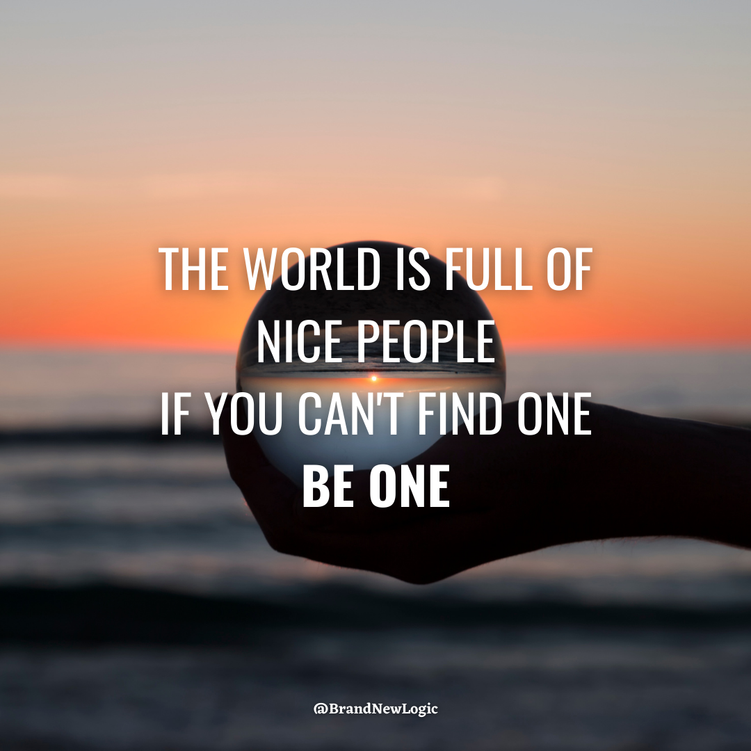 """The world is full of nice people, if you can't find one, be one"" – Nishan Panwar [1080×1080]"