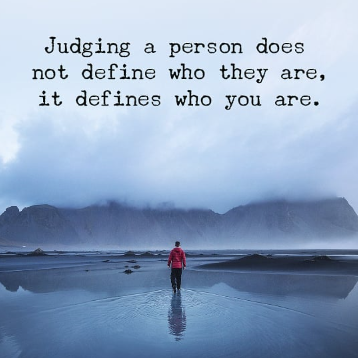 [Image] Judging a person does not define who they are, it defines who you are.